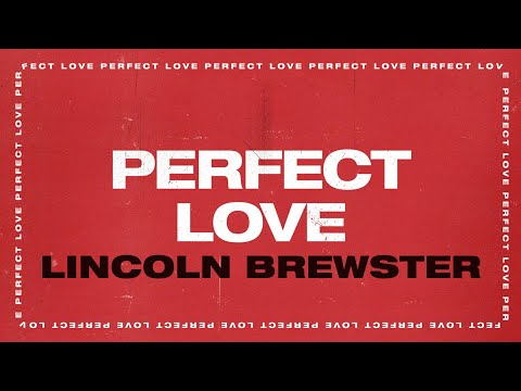 Perfect Love - Lincoln Brewster - Official Lyric Video