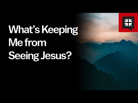 Whats Keeping Me from Seeing Jesus? // Ask Pastor John