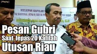 Pesan Gubri Syamsuar Saat Melepas 20 Kafilah Utusan Riau