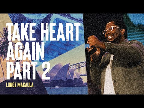 Take Heart Again (part 2)  Lungz Makaula  Hillsong Church Online