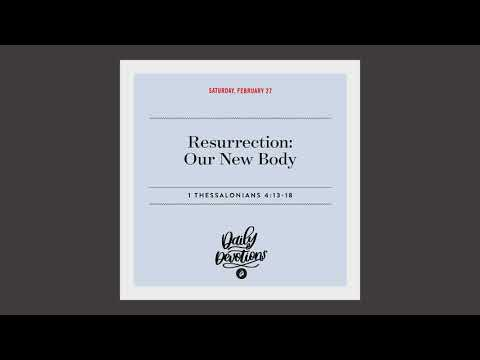 Resurrection: Our New Body  Daily Devotional