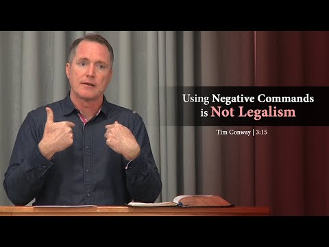 Using Negative Commands is Not Legalism - Tim Conway