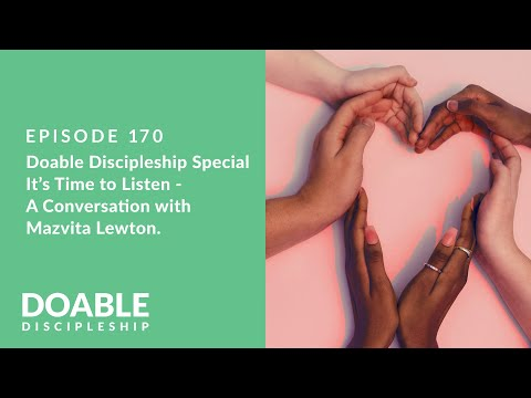 E170 Doable Discipleship Special - Its Time to Listen - A Conversation with Mazvita Lewton.