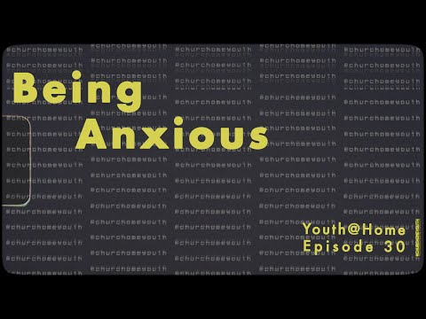Youth@Home Episode 30: Being Anxious
