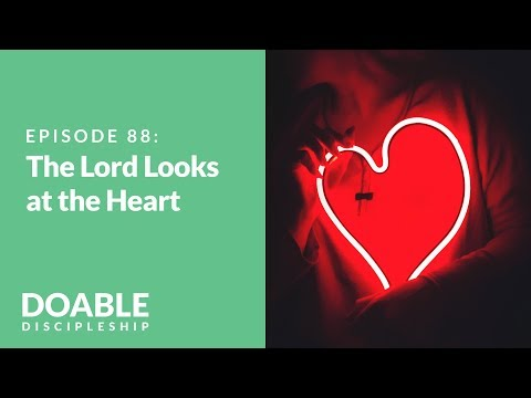 The Lord Looks at the Heart: Episode 88 of Saddleback Doable Discipleship