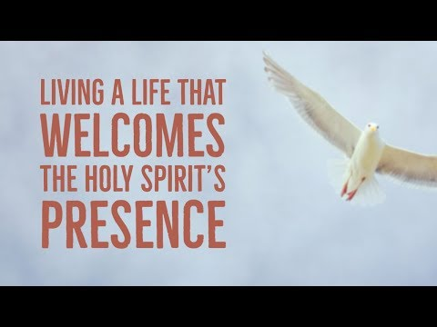 Living a Life that Welcomes the Holy Spirit's Presence
