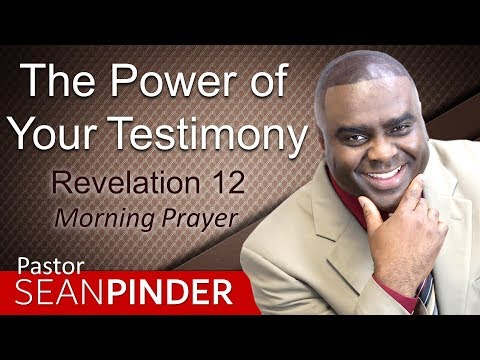 THE POWER OF YOUR TESTIMONY - REVELATION 12 - MORNING PRAYER  PASTOR SEAN PINDER