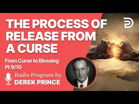 From Curse To Blessing Pt 9 of 10 - The Process of Release - Derek Prince