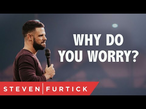Why do you worry?  Pastor Steven Furtick