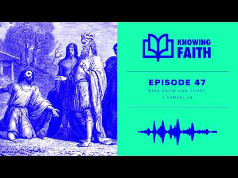 King David Can Count (Ep. 47)  Knowing Faith Podcast