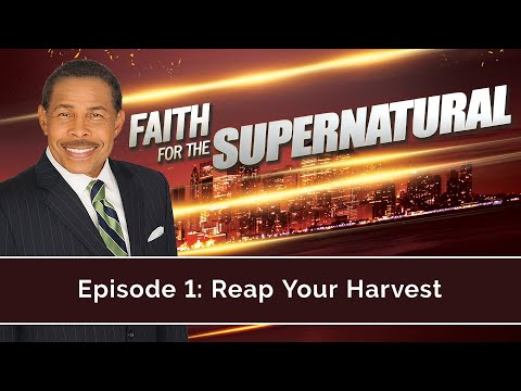 Reap Your Harvest - Faith for the Supernatural