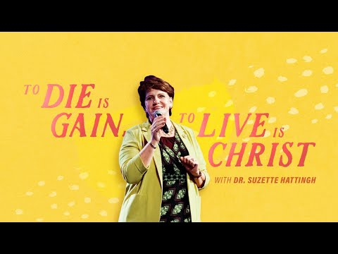 To Die is Gain, To Live is Christ  Dr Suzette Hattingh  Cornerstone Community Church  CSCC Online