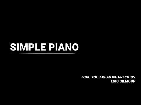 SIMPLE PIANO  LORD, YOU ARE MORE PRECIOUS THAN SILVER