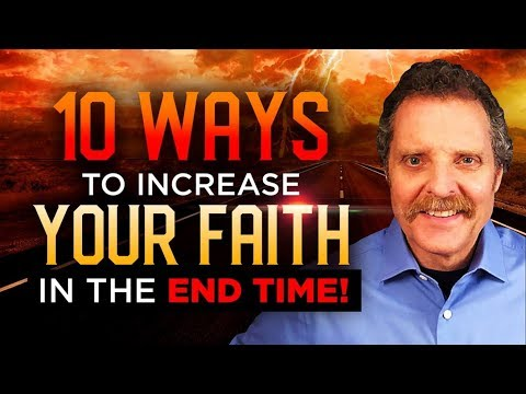 10 WAYS to INCREASE Your FAITH in The END TIME!! - Preparing for the Apocalypse Now!
