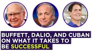Warren Buffett, Ray Dalio and Mark Cuban talk about what you need to be successful