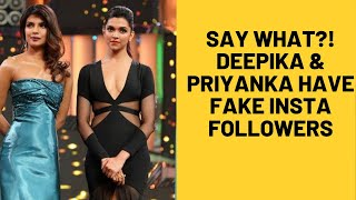 SHOCKING! Priyanka Chopra And Deepika Padukone's Almost Half Of Instagram Followers Are Fake?