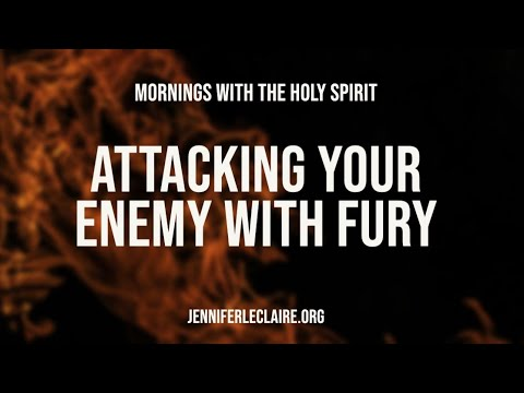 Attacking Your Enemy with Fury (Prophetic Prayer & Prophecy)
