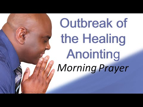 OUTBREAK OF THE HEALING ANOINTING - MORNING PRAYER