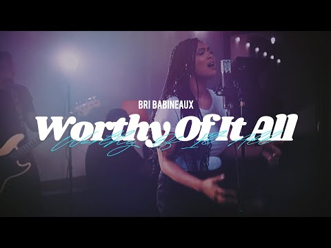 Bri Babineaux - Worthy Of It All (Official Music Video)