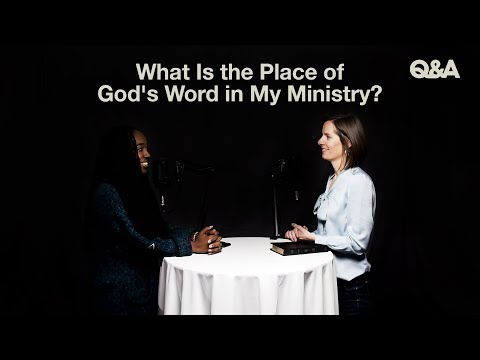 Jackie Hill Perry & Colleen McFadden  What Is the Place of God's Word in My Ministry?  TGC Q&A