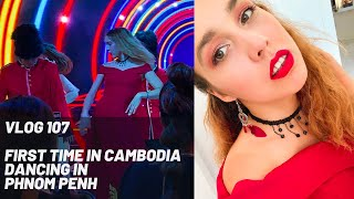 VLOG 107 - FIRST TIME IN CAMBODIA - DANCING IN PHNOM PENH 💃🏼🇰🇭