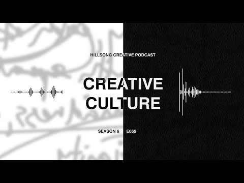 Hillsong Creative Podcast 055 - Building Culture in Your Creative Team