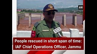 People rescued in short span of time: IAF Chief Operations Officer, Jammu - Kashmir News