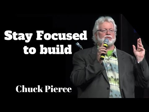 Chuck Pierce: Stay Focused to Build!