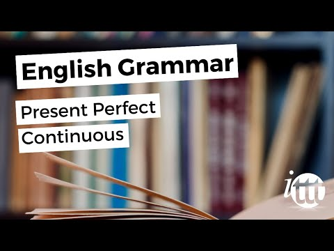 English Grammar -- Present Perfect Continuous -- Teaching Ideas -- TEFL Courses