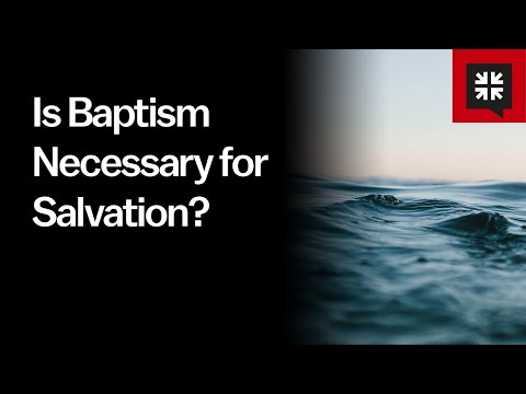 Is Baptism Necessary for Salvation? // Ask Pastor John