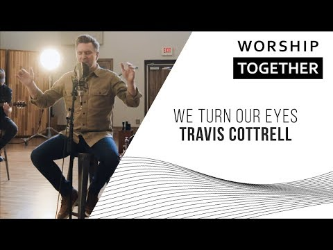 We Turn Our Eyes // Travis Cottrell // New Song Cafe