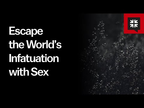 Escape the Worlds Infatuation with Sex // Ask Pastor John