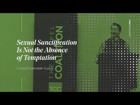 Christopher Yuan  Sexual Sanctification Is Not the Absence of Temptation  TGC Podcast