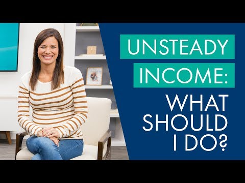 Unsteady Income: What Should I Do?