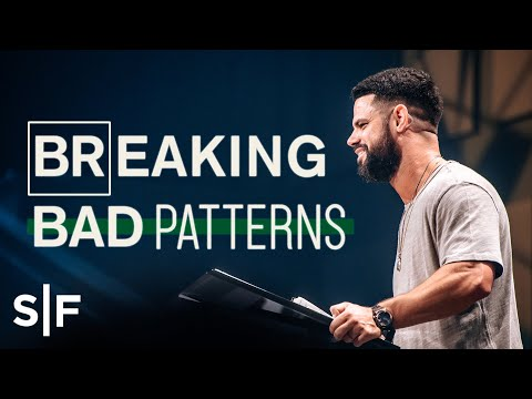 Breaking Bad Patterns  Steven Furtick