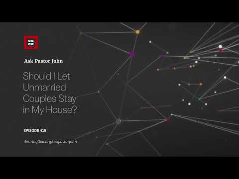 Should I Let Unmarried Couples Stay in My House? // Ask Pastor John