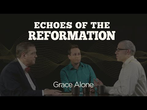 Grace Alone  Session 3: Echoes of the Reformation