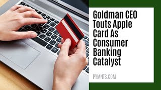 Goldman CEO: Apple Card Is A Banking Catalyst