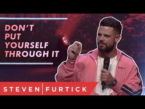 Don't put yourself through it  Pastor Steven Furtick