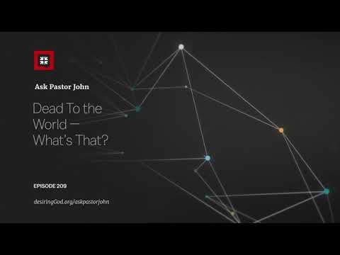 Dead To the World  Whats That? // Ask Pastor John