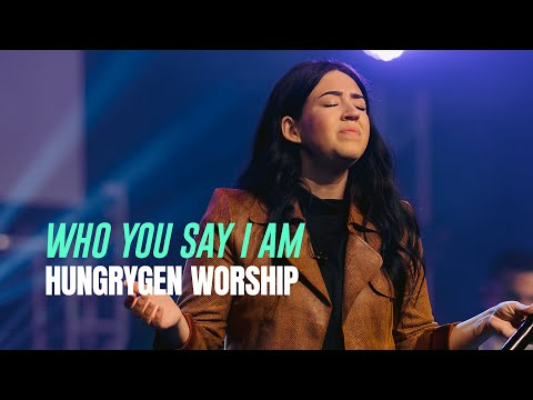 Who you say I Am  HungryGen Worship  Written by Hillsong Worship