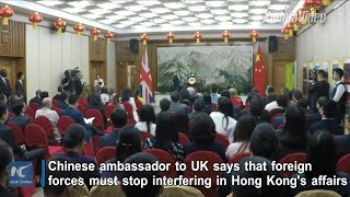 Foreign forces must stop interfering in Hong Kong's affairs: Chinese ambassador to UK