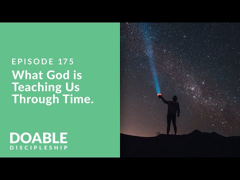 Episode 175: What God is Teaching Us Through Time.