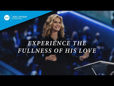 Experience the Fullness of His Love  Victoria Osteen