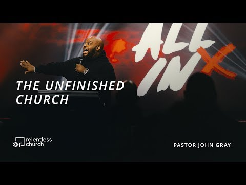 The Unfinished Church  All In Series  Pastor John Gray