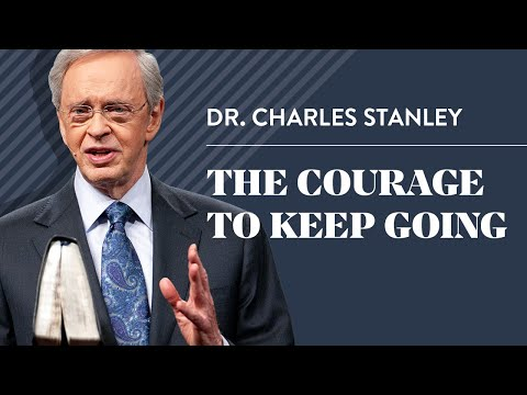 The Courage to Keep Going  Dr. Charles Stanley
