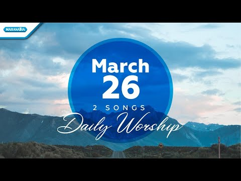 March 26 - 2 Songs - Daily Worship