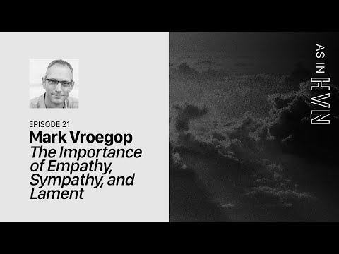 The Importance of Empathy, Sympathy, and Lament  As In Heaven Episode 21  Mark Vroegop
