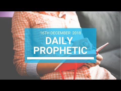 Daily prophetic 16 December 2018