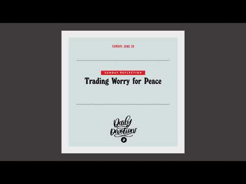 Sunday Reflection: Trading Worry for Peace  Daily Devotional